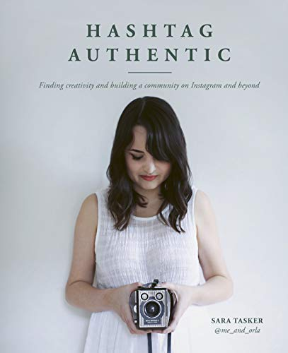 Hashtag Authentic: Finding Creativity and Building a Community on Instagram and Beyond par Sara Tasker