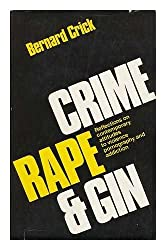 Crime, Rape and Gin: Reflections on Contemporary Attitudes to Violence, Pornography and Addiction (Voltaire lectures)