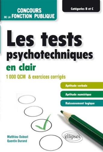 Les Tests Psychotechniques en Clair Concours de la Fonction Publique Catégories B et C 1000 QCM et Exercices Corrigés