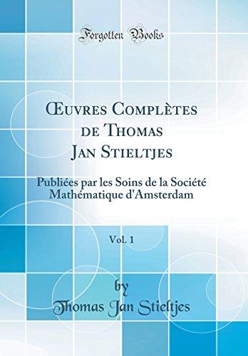 Oeuvres Completes de Thomas Jan Stieltjes, Vol. 1: Publiees Par Les Soins de la Societe Mathematique D