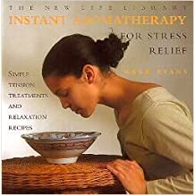 Instant Aromatherapy for Stress Relief: Simple Tension Treatments and Relaxation Recipes (New Life Library)