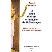 Le mythe d'Hiram et l'initiation de Maître Maçon : L'histoire de la reine du matin et de Soliman, prince des génies