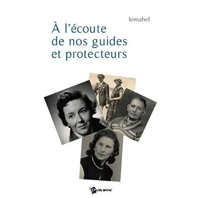 A l Ecoute de Nos Guides et Protecteurs