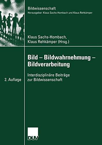 Bild - Bildwahrnehmung - Bildverarbeitung: Interdisziplinäre Beiträge zur Bildwissenschaft (German Edition)