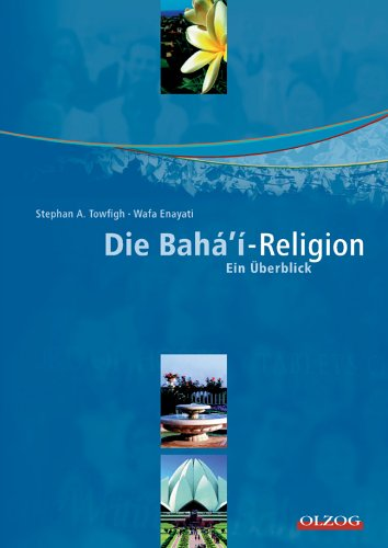 Die Bahá'í-Religion/Die Bahai-Religion: Ein Überblick