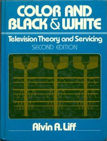 Color and black & white television theory and servicing by Alvin A Liff (1985-08-01)
