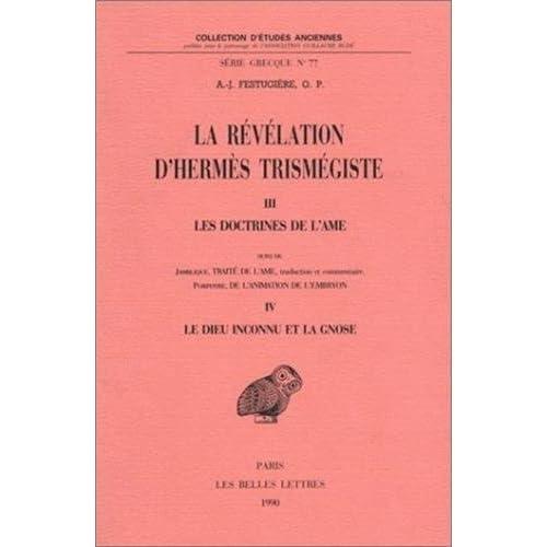 La Révélation d'Hermès: Tome III et IV. Les doctrines de l'âme. Le dieu inconnu et la gnose.