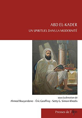 Abd el-Kader, un spirituel dans la modernité (Études arabes, médiévales et modernes)