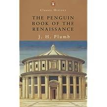 The Penguin Book of the Renaissance: With Essays By - Garrrett Mattingly; Kenneth Clark; Ralph Roeder; Iris Origo; H.R. Trevor-Roper; Denis Mack Smith (Penguin Classic History)