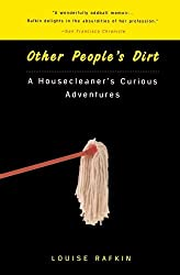Other People's Dirt: A Housecleaner's Curious Adventures by Louise Rafkin (1999-05-01)