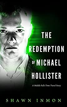 The Redemption of Michael Hollister: A Middle Falls Time Travel Novel by [Inmon, Shawn]