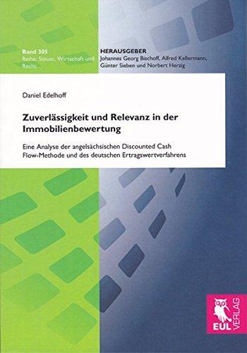Zuverlässigkeit und Relevanz in der Immobilienbewertung: Eine Analyse der angelsächsischen Discounted Cash Flow-Methode und des deutschen Ertragswertverfahrens (Steuer, Wirtschaft und Recht)