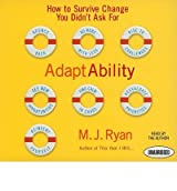(Adaptability: How to Survive Change You Didn't Ask for) By M J Ryan (Author) audioCD on (Jan , 2010)