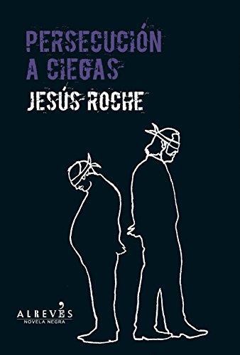 Persecusión a ciegas: novela negra (novela negra (alreves)) JesúS Roche