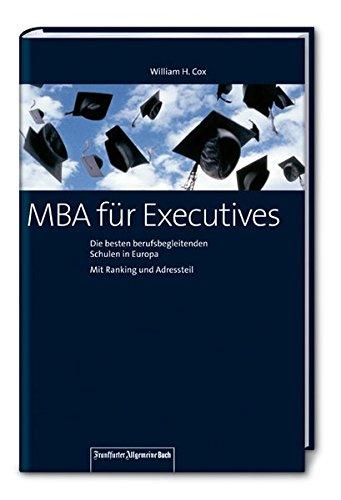MBA für Executives: Die besten berufsbegleitenden Schulen Europas. Mit Ranking und Adressteil!