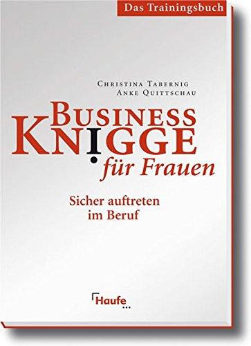 Business Knigge für Frauen - Das Trainingshandbuch (Haufe Sachbuch Wirtschaft)