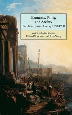 [(Economy, Polity, and Society : British Intellectual History 1750-1950)] [Edited by Stefan Collini ] published on (June, 2015)