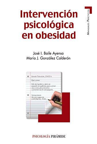 Intervención psicológica en obesidad (Manuales Prácticos) por José  I. Baile Ayensa