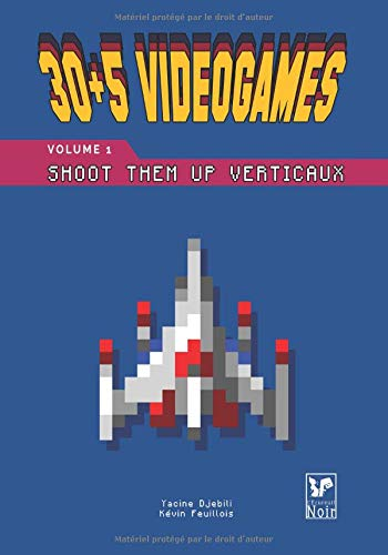 30 + 5 Videogames Volume 1: Shoot Them Up Verticaux por Yace Djebili
