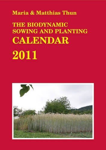 The Biodynamic Sowing and Planting Calendar 2011: 2011