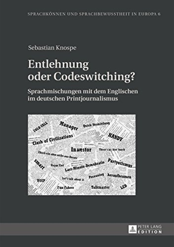 Entlehnung oder Codeswitching?: Sprachmischungen mit dem Englischen im deutschen Printjournalismus (Sprachkoennen und Sprachbewusstheit in Europa / Language ... and Language Awareness in Europe 6)