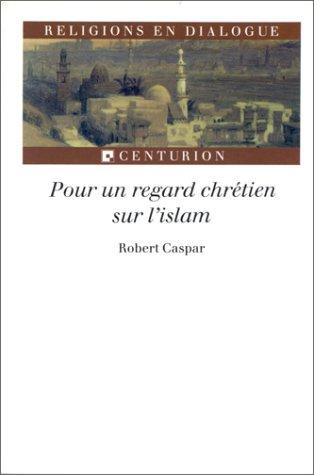 Pour un regard chrétien sur l'islam par Robert Caspar