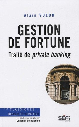 Gestion de fortune : Traité de private banking par Alain Sueur