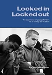 Locked in - Locked Out: The Experience of Young Offenders Out of Society and in Prison