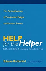 Help for the Helper: The Psychophysiology of Compassion Fatigue and Vicarious Trauma (Norton Professional Books (Hardcover))