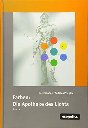 Farben: Apotheke des Lichts: Farben, die Apotheke des Lichtes, Bd.1