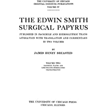The Edwin Smith Surgical Papyrus (Volume 2 of 2): Published in facsimile and hieroglyphic transliteration with translation and commentary in two volumes (English Edition)