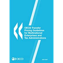 Oecd Transfer Pricing Guidelines for Multinational Enterprises and Tax Administrations 2017: Edition 2017