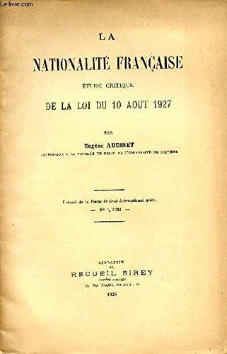 LA NATIONALITE FRANCAISE / ETUDE CRITIQUE DE LA LOI DU 10 AOUT 1927 / EXTRAIT DE LA REVUE DE DROIT INTERNATIONAL PRIVE - N°1 - 1928.