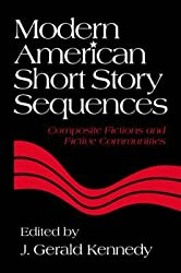 [Modern American Short Story Sequences: Composite Fictions and Fictive Communities] (By: J. Gerald Kennedy) [published: February, 1995]
