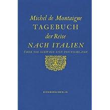 Tagebuch der Reise nach Italien über die Schweiz und Deutschland: Herausgegeben, übersetzt und mit einem Essay versehen von Hans Stilett