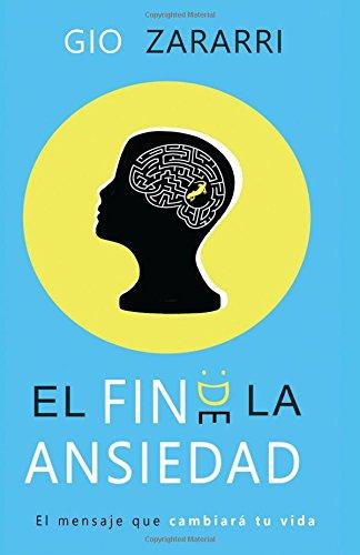 Descargar Libro El fin de la ansiedad: El mensaje que cambiará tu vida de Sergio Gonzalez de Zarate Perez de Arrilucea
