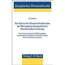 Der Schutz der Minderheitsaktionäre bei Übernahmen börsennotierter Gesellschaften in Europa: Eine Untersuchung des Pflichtangebots in Deutschland, ... Italien, Österreich und der Schweiz
