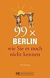 99 x Berlin wie Sie es noch nicht kennen (99 x wie Sie es noch nicht kennen)