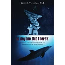 Is Anyone Out There?: Personal Adventures in Search for Extraterrestrial Intelligence by Gerrit L Verschuur PhD (2015-04-02)