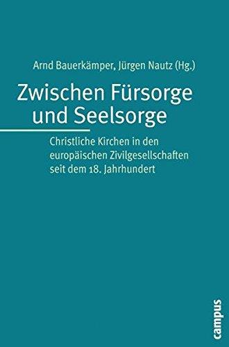 Zwischen Fürsorge und Seelsorge: Christliche Kirchen in den europäischen Zivilgesellschaften seit dem 18. Jahrhundert