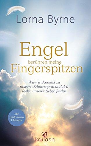 Engel berühren meine Fingerspitzen: Wie wir Kontakt zu unseren Schutzengeln und den Seelen unserer Lieben finden - Mit zahlreichen Übungen