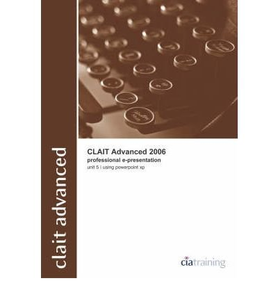 [(CLAiT Advanced 2006 Unit 5 Professional E-Presentation Using PowerPoint XP)] [ By (author) CiA Training Ltd. ] [September, 2005]