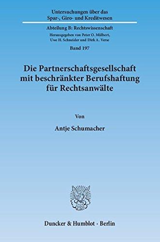 Die Partnerschaftsgesellschaft mit beschränkter Berufshaftung für Rechtsanwälte.: Organisationsmodell mit partiellem Haftungsausschluss und ... Kreditwesen. Abteilung B: Rechtswissenschaft)