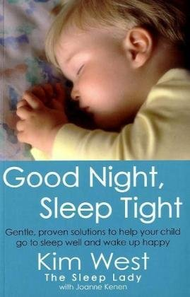 Good Night, Sleep Tight: Gentle, proven solutions to help your child sleep well and wake up happy by Kim West (6-May-2010) Paperback