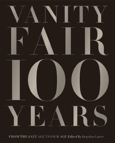 Vanity Fair 100 Years: From the Jazz Age to Our Age by Carter, Graydon (2013) Hardcover