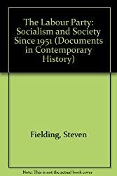 The Labour Party: Socialism and Society Since 1951 (Documents in Contemporary History)