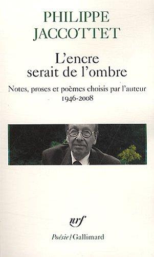 L'encre serait de l'ombre: Notes, proses et poèmes choisis par l'auteur (1946-2008)