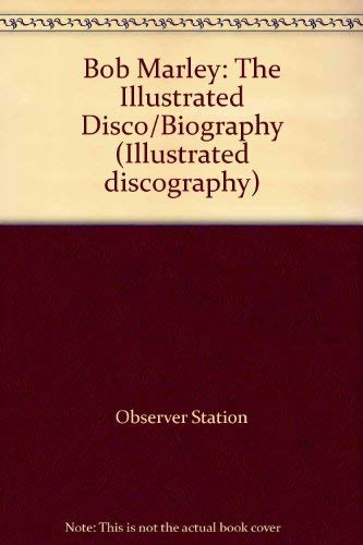 Bob Marley: The Illustrated Disco/Biography: The Illustrated Discography