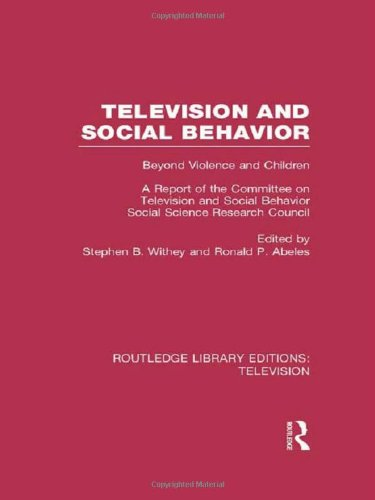 Television and Social Behavior: Beyond Violence and Children / A Report of the Committee on Television and Social Behavior, Social Science Research Council (Routledge Library Editions: Television)