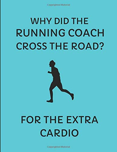 Why Did The Running Coach Cross The Road? For The Extra Cardio: Custom-Designed Notebook